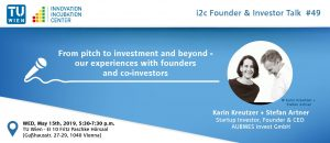 "i²c Founder & Investor Talk #49: ""From pitch to investment and beyond - our experiences with founders and co-investors"" @ EI 10 Fritz Paschke Hörsaal, Ground Floor, TU Wien"