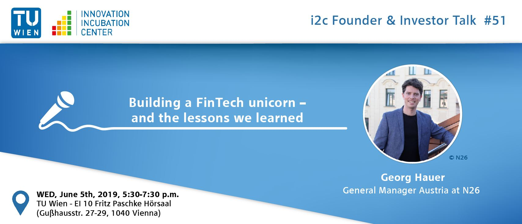 "i²c Founder & Investor Talk #51: ""Building a FinTech unicorn – and the lessons we learned"" by Georg Hauer"