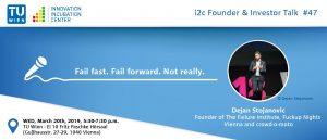"i²c Founder & Investor Talk #47: ""Fail fast. Fail forward. Not really."" by Dejan Stojanovic @ EI 10 Fritz Paschke Hörsaal, Ground Floor, TU Wien"